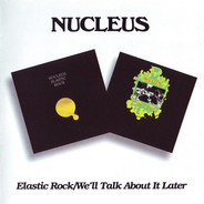 Nucleus - Elastic Rock / We'll Talk About It Later