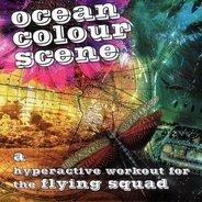 Ocean Colour Scene - A Hyperactive Workout for the Flying Squad