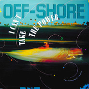 Off-Shore - I Can't Take The Power