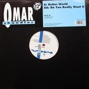 Omar Chandler - Better World / Do You Really Want It
