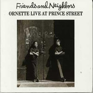 Ornette Coleman - Friends And Neighbors (Ornette Live At Prince Street)
