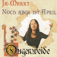Ougenweide - Ja-Markt / Noch Aber Ist April