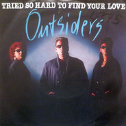 Outsiders - Tried So Hard To Find Your Love