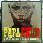 Papa Chuk - Funky Science - Texas Roughneck