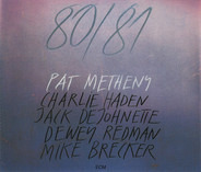 Pat Metheny , Charlie Haden , Jack DeJohnette , Dewey Redman , Michael Brecker - 80/81