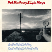 Pat Metheny & Lyle Mays - As Falls Wichita, So Falls Wichita Falls