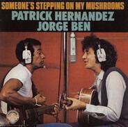 Patrick Hernandez , Jorge Ben - Someone's Stepping On My Mushrooms