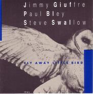 Paul Bley / Steve Swallow / Jimmy Giuffre - Fly Away Little Bird