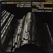 Paul Dessau / Friedrich Goldmann / Fritz Geißler - Bach-Variationen For Large Orchestra / Piano Trio / Essay For Orchestra