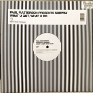 Paul Masterson Presents Subway - What U Got, What U Do