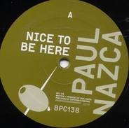 Paul Nazca - NICE TO BE HERE