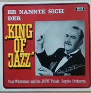 Paul Whiteman And His 'New' Palais Royale Orchestra - Er Nannte Sich Der 'King Of Jazz'