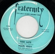 Pearl Eddy - Too Late / It's So Hard