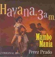 Perez Prado - Mambo Mania/Havanna 3 a.M.
