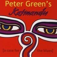 Peter Green's Katmandu - A Case For The Blues