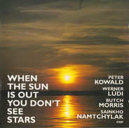 Peter Kowald · Werner Lüdi · Butch Morris · Sainkho - When the Sun Is Out You Don't See Stars