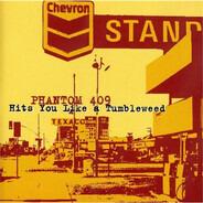 Phantom 409 - Hits You Like A Tumbleweed