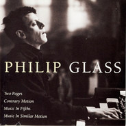 Philip Glass - Two Pages; Contrary Motion; Music In Fifths; Music In Similar Motion