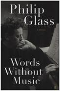 Philip Glass - Words Without Music - A Memoir