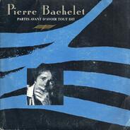 Pierre Bachelet - Partis Avant D'Avoir Tout Dit