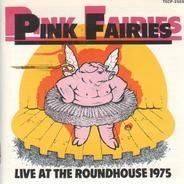 Pink Fairies - Live At The Roundhouse 1975