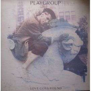 Playgroup - Love Goes Round