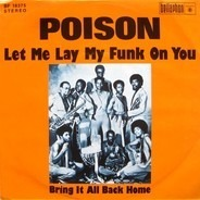 Poison - let me lay my funk on you / bring it all back home