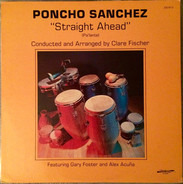 Poncho Sanchez Featuring Gary Foster And Alex Acuña Conducted And Arranged By Clare Fischer - Straight Ahead (Pa'lante)