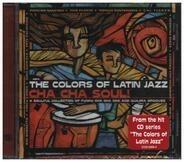 Poncho Sanchez, Tito Puente a.o. - The Colors Of Latin Jazz Cha Cha Soul!