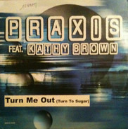 Praxis - Turn Me Out (Turn To Sugar) (Remixes)