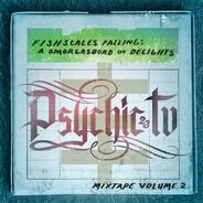 Psychic TV - Fishscales Falling: A Smorgasbord Ov Delights - Mixtape Volume 2