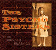 Psycho Sisters - Up on the Chair, Beatrice