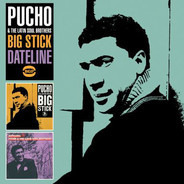 Pucho & His Latin Soul Brothers - Big Stick / Dateline