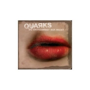 Quarks - du entkommst mir nicht