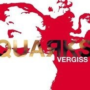 Quarks - Vergiss