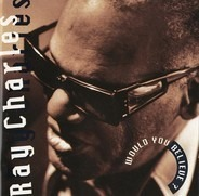 Ray Charles - Would You Believe?