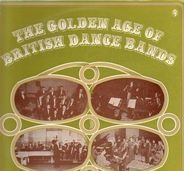 Ray Noble, Harry Roy u.a. - The Golden Age Of British Dance Bands