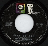 Ray Charles - Feel So Bad / Your Love Is So Doggone Good