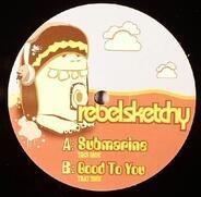 Rebel Sketchy - Submarine / Good To You