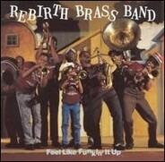 Rebirth Brass Band - Feel Like Funkin' It Up