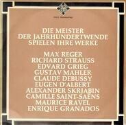 Reger / Grieg / Mahler a.o. - Die Meister der Jahrhundertwende spielen ihre Werke