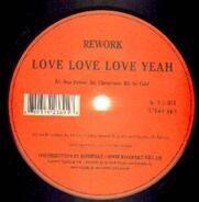 Rework - LOVE LOVE LOVE YEAH
