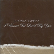 Rhonda Towns - I Wanna Be Loved by You