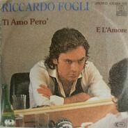 Riccardo Fogli - Ti Amo Pero' / E L'Amore