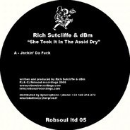 Rich Sutcliffe & dBm - She Took It In The Assid Dry