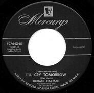 Richard Hayman And His Orchestra - I'll Cry Tomorrow