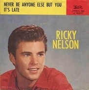 Ricky Nelson - It's Late / Never Be Anyone Else But You