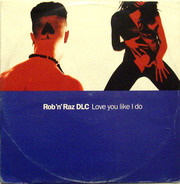 Rob 'N' Raz & DLC - Love You Like I Do