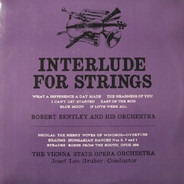 Robert Bentley And His Orchestra / Orchester Der Wiener Staatsoper - Interlude For Strings
