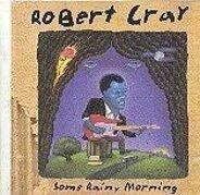 Robert Cray - Some Rainy Morning